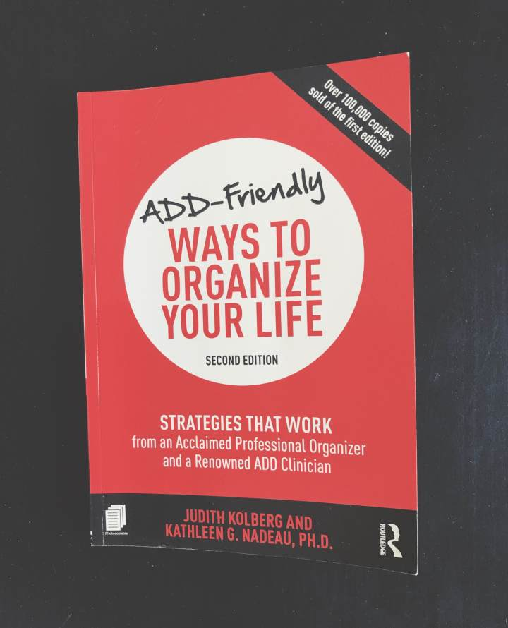 "Reading: ""ADD-friendly ways to organize your life"" by Judith Kolberg and Kathleen G. Nadeau, PhD"